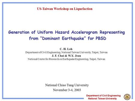 "Department of Civil Engineering National Taiwan University National Taiwan University Generation of Uniform Hazard Accelerogram Representing from ""Dominant."
