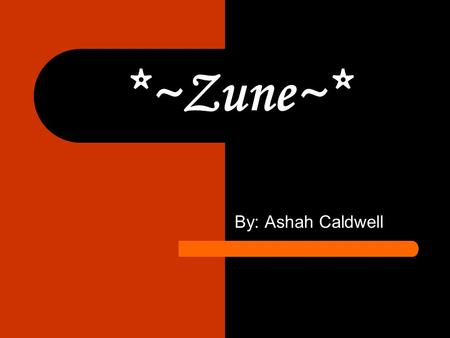 *~Zune~* By: Ashah Caldwell. *History* Zune is a product line of portable media players manufactured by Microsoft. The Zune 30 was the first Zune to be.