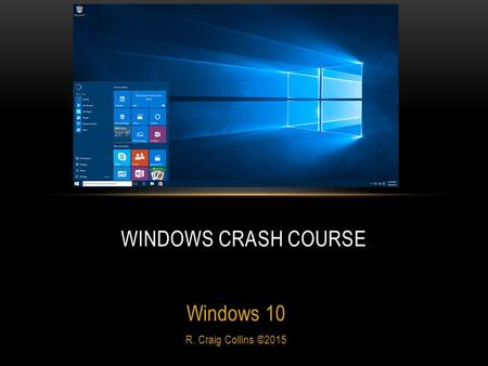 Windows 10 R. Craig Collins ©2015 WINDOWS CRASH COURSE.