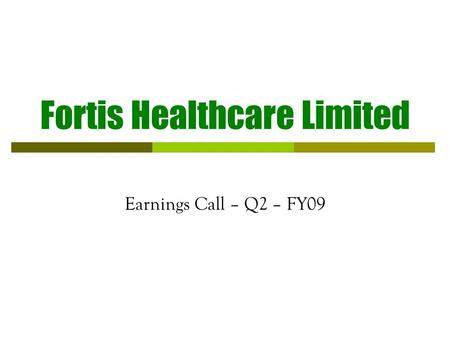 Fortis Healthcare Limited Earnings Call – Q2 – FY09.