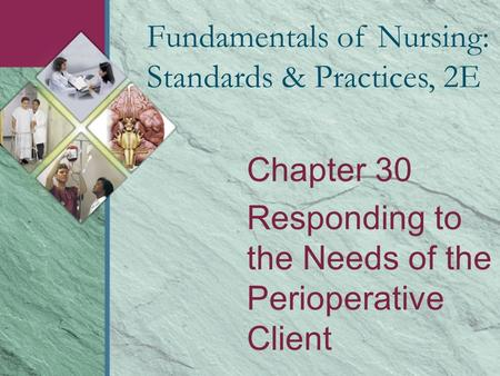 Chapter 30 Responding to the Needs of the Perioperative Client Fundamentals of Nursing: Standards & Practices, 2E.