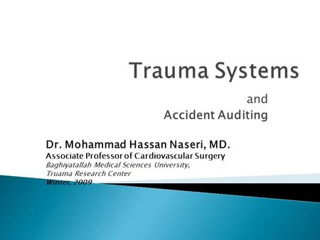 And Accident Auditing Dr. Mohammad Hassan Naseri, MD. Associate Professor of Cardiovascular Surgery Baghiyatallah Medical Sciences University, Truama Research.