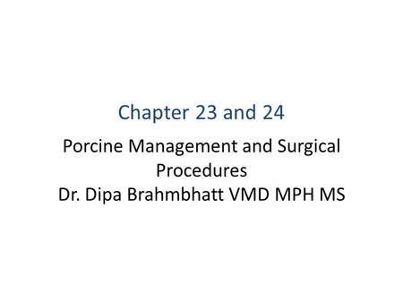 Chapter 23 and 24 Porcine Management and Surgical Procedures