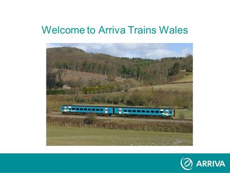 Welcome to Arriva Trains Wales. Congratulations! Arriva Plc is one of the largest transport services organisations in Europe, employing nearly 33,000.