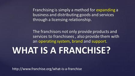 Franchising is simply a method for expanding a business and distributing goods and services through a licensing relationship. The franchisors not only.