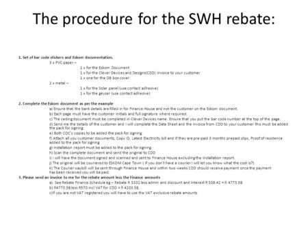 The procedure for the SWH rebate: 1. Set of bar code stickers and Eskom documentation. 3 x PVC paper – 1 x for the Eskom Document 1 x for the Clever Devices.