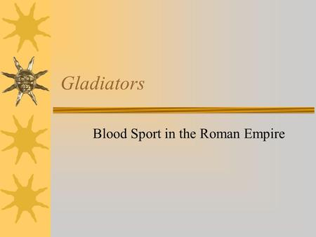 "Gladiators Blood Sport in the Roman Empire. Tacitus on the gladiator  ""You could easily think that the city was running wild with insane rage and unharnessed."