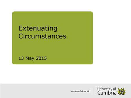 Extenuating Circumstances 13 May 2015. Extenuating Circumstances Serious and exceptional circumstances outside the student's control, normally unforeseeable.
