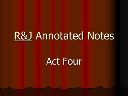 R&J Annotated Notes Act Four. Scene One Line 30 Paris notices how J feels, is concerned about her  clue that Paris truly cares about her, would have.