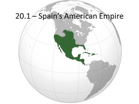20.1 – Spain's American Empire. Columbus 8/1492: Set sail w/ the Nina, Pinta, & Santa Maria Spot land in October Believed to have reached the East Indies.
