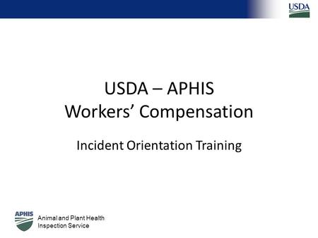 Animal and Plant Health Inspection Service USDA – APHIS Workers' Compensation Incident Orientation Training.