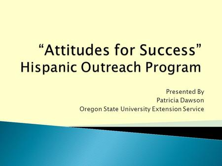 Presented By Patricia Dawson Oregon State University Extension Service.