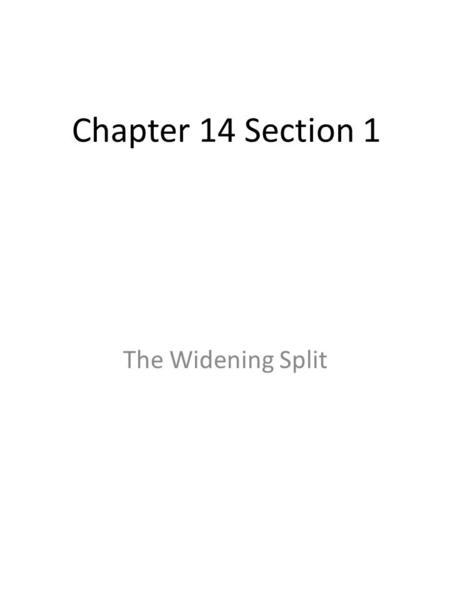 Chapter 14 Section 1 The Widening Split. Chapter 14 Section 1 The Widening Split Essential Question and Objectives EQ: Explain the conflict between the.