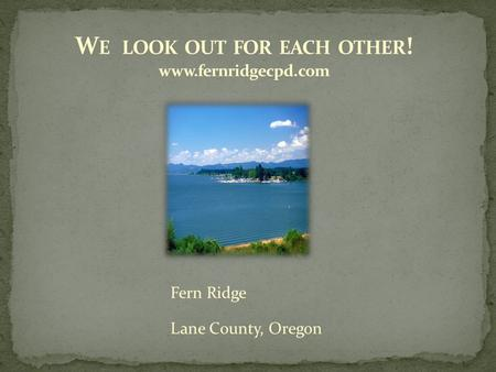 Fern Ridge Lane County, Oregon. Lane County 2016-2017 and beyond.