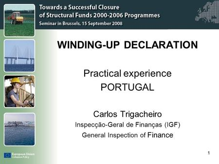 Click to edit Master title style 1 WINDING-UP DECLARATION Practical experience PORTUGAL Carlos Trigacheiro Inspecção-Geral de Finanças (IGF) General Inspection.