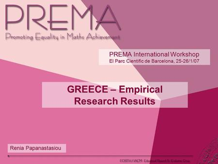 PREMA International Workshop El Parc Cientific de Barcelona, 25-26/1/07 Renia Papanastasiou GREECE – Empirical Research Results.
