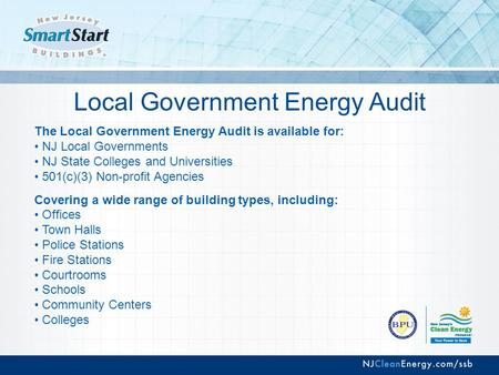 Local Government Energy Audit The Local Government Energy Audit is available for: NJ Local Governments NJ State Colleges and Universities 501(c)(3) Non-profit.