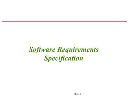 Slide 1 Software Requirements Specification. Slide 2 Software Requirements Specification: A Contract Document Requirements document is a reference document.