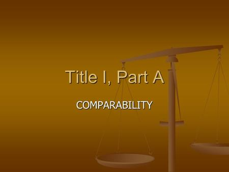 Title I, Part A COMPARABILITY. What is the purpose of Comparability? To ensure that participating Title I schools receive the same level of services from.