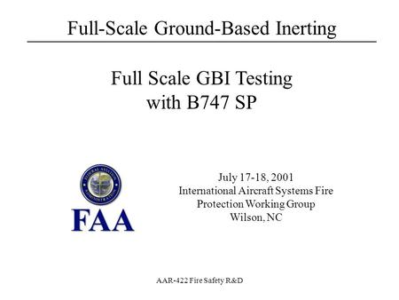 Full-Scale Ground-Based Inerting ___________________________________ AAR-422 Fire Safety R&D July 17-18, 2001 International Aircraft Systems Fire Protection.