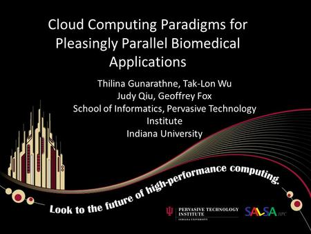 Cloud Computing Paradigms for Pleasingly Parallel Biomedical Applications Thilina Gunarathne, Tak-Lon Wu Judy Qiu, Geoffrey Fox School of Informatics,