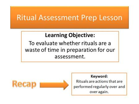 Ritual Assessment Prep Lesson Learning Objective: To evaluate whether rituals are a waste of time in preparation for our assessment.