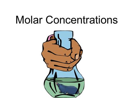 Molar Concentrations. Molarity is the number of moles of solute that can dissolve in 1 L of solution. Molar concentration (mol/L) = Amount of solute (mol)