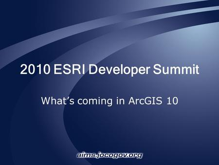 2010 ESRI Developer Summit What's coming in ArcGIS 10.