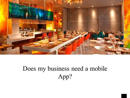 Does my business need a mobile App?. In today's world of rapidly changing technology, we see in the information age that computers and websites were once.