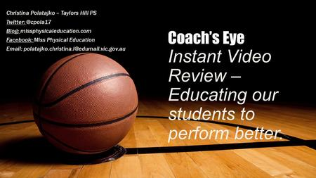 Coach's Eye Instant Video Review – Educating our students to perform better. Christina Polatajko – Taylors Hill PS Blog: missphysicaleducation.com.