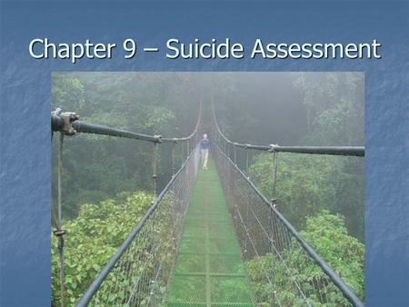 Chapter 9 – Suicide Assessment. Chapter 9 This chapter focuses on a contemporary approach to conducting a suicide assessment interview—as well as brief.