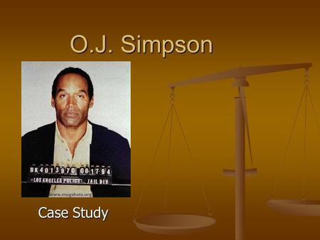 O.J. Simpson Case Study. Background Growing up in San Francisco, O.J. Simpson ran with a street gang called the Persian Warriors or Persian Kings. Growing.
