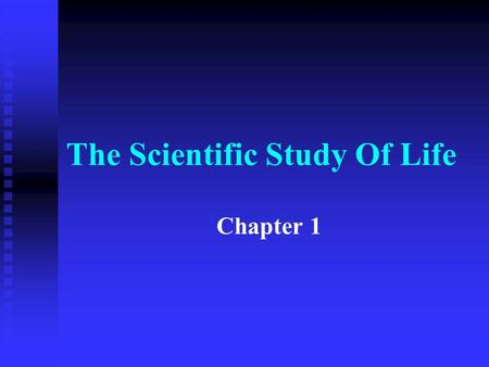 The Scientific Study Of Life Chapter 1. Objectives n Outline the universal characteristics of living things n Describe the Scientific Classification System.
