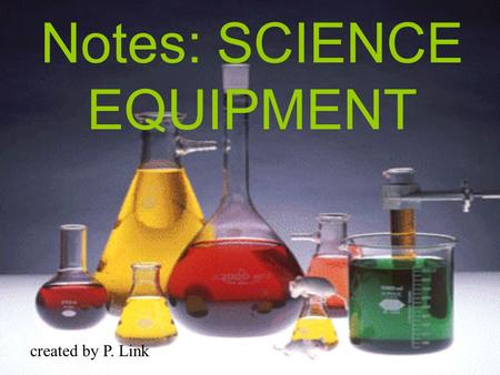 Notes: SCIENCE EQUIPMENT created by P. Link. beaker.