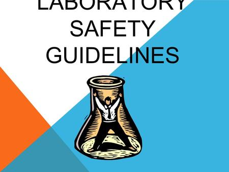 LABORATORY SAFETY GUIDELINES. PREPARE PROPERLY Wear a lab apron when working with harmful chemicals. Wear safety goggles when working with chemicals or.