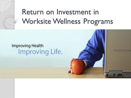 Return on Investment in Worksite Wellness Programs.