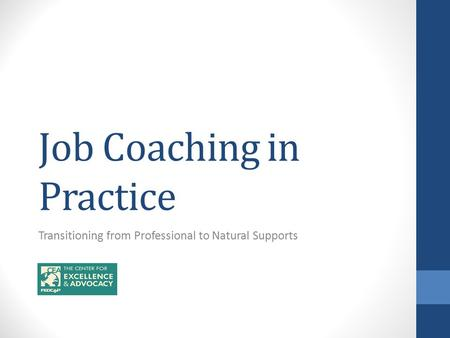 Job Coaching in Practice Transitioning from Professional to Natural Supports.