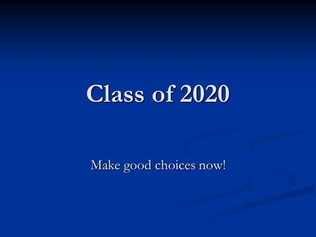 Class of 2020 Make good choices now!. High School 101 You need 42 credits to graduate and earn a diploma You need 42 credits to graduate and earn a diploma.