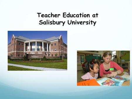 Teacher Education at Salisbury University. Department of Teacher Education Elementary Education Program Early Childhood Education Program Dual Program.