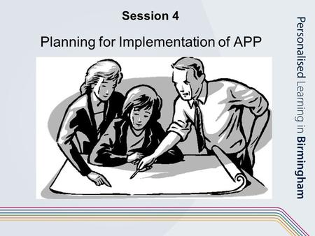 Session 4 Planning for Implementation of APP. 1 PROCESS Familiarisation with AFs & Standard files Practice in levelling Standard files using APP guidelines.