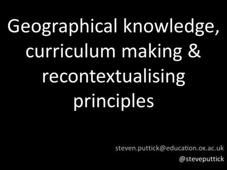 Geographical knowledge, curriculum making & recontextualising