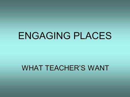 ENGAGING PLACES WHAT TEACHER'S WANT. INTRODUCTION Secondary needs inc National Curriculum links How to approach a teacher Logistics of Planning a Trip.