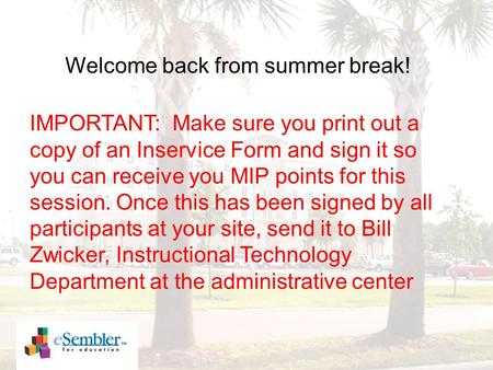 Welcome back from summer break! IMPORTANT: Make sure you print out a copy of an Inservice Form and sign it so you can receive you MIP points for this session.