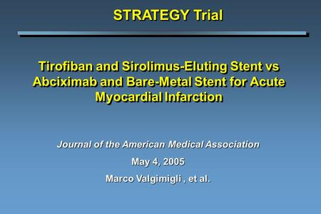 Tirofiban and Sirolimus-Eluting Stent vs Abciximab and Bare-Metal Stent for Acute Myocardial Infarction STRATEGY Trial Journal of the American Medical.