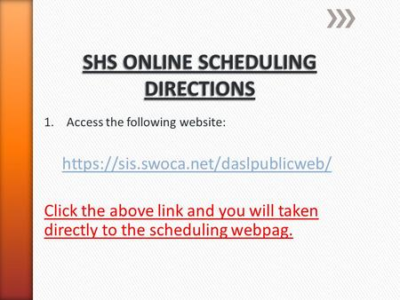 1.Access the following website: https://sis.swoca.net/daslpublicweb/ Click the above link and you will taken directly to the scheduling webpag.
