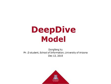 DeepDive Model Dongfang Xu Ph.D student, School of Information, University of Arizona Dec 13, 2015.