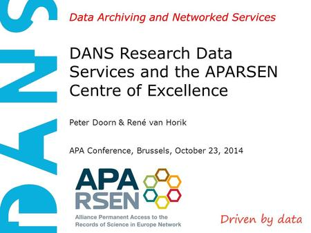 DANS is an institute of KNAW and NWO Data Archiving and Networked Services DANS Research Data Services and the APARSEN Centre of Excellence Peter Doorn.