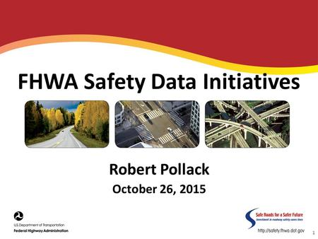 Robert Pollack October 26, 2015 1 FHWA Safety Data Initiatives.