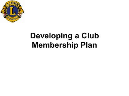 Developing a Club Membership Plan. Fundamentals/Pillars for Growing Club Membership Increase the visibility of your club within the community Develop.