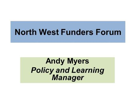 North West Funders Forum Andy Myers Policy and Learning Manager.